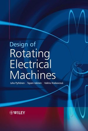 Design of Rotating Electrical Machines Juha Pyrhonen Tapani Jokinen Valeria Hrabovcova ISBN 9780470740088